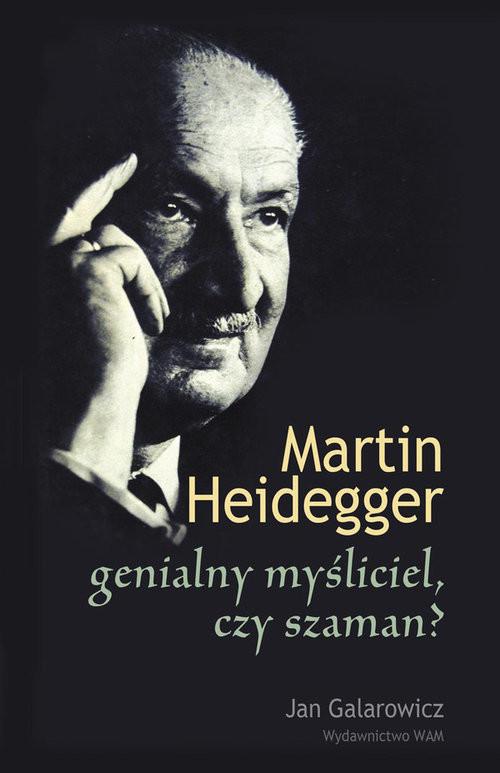 okładka Martin Heidegger genialny myśliciel czy szaman?, Książka | Jan Galarowicz