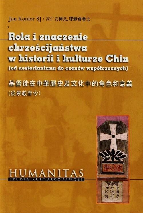 okładka Rola i znaczenie chrześcijaństwa w historii i kulturze Chin od nestorianizmu do czasów współczesnych, Książka | Konior Jan