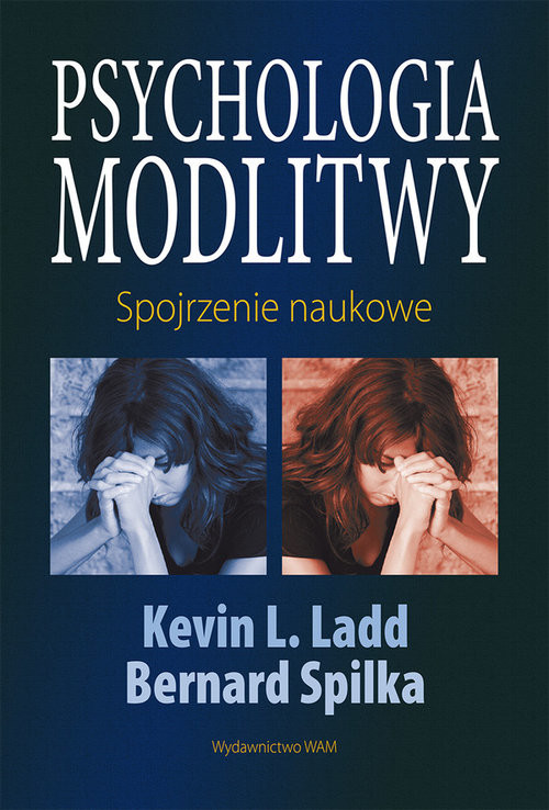 okładka Psychologia modlitwy. Spojrzenie naukowe, Książka | Bernard Spilka, L Kevin Ladd