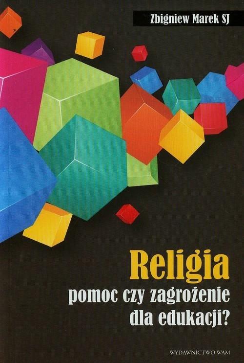 okładka Religia pomoc czy zagrożenie dla edukacji?, Książka | Zbigniew Marek