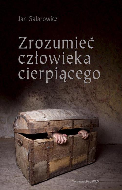 okładka Zrozumieć człowieka cierpiącego, Książka | Jan Galarowicz