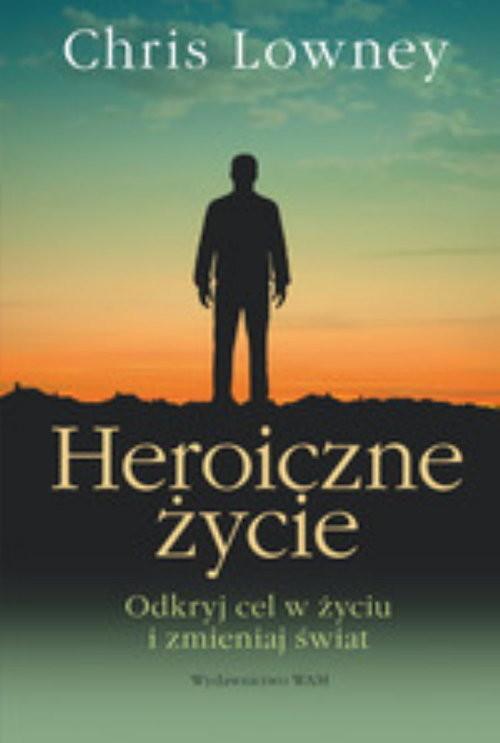 okładka Heroiczne życie, Książka | Lowney Chris
