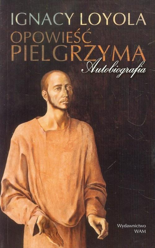 okładka Opowieść pielgrzyma, Książka | Loyola Ignacy