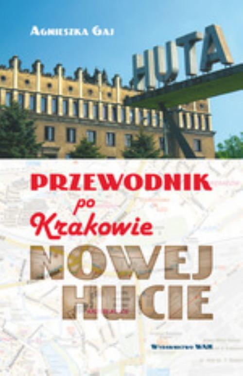 okładka Przewodnik po Krakowie - Nowej Hucie, Książka | Gaj Agnieszka
