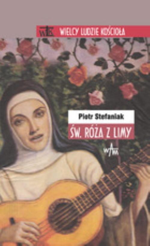 okładka Święta Róża z Limy, Książka | Stefaniak Piotr