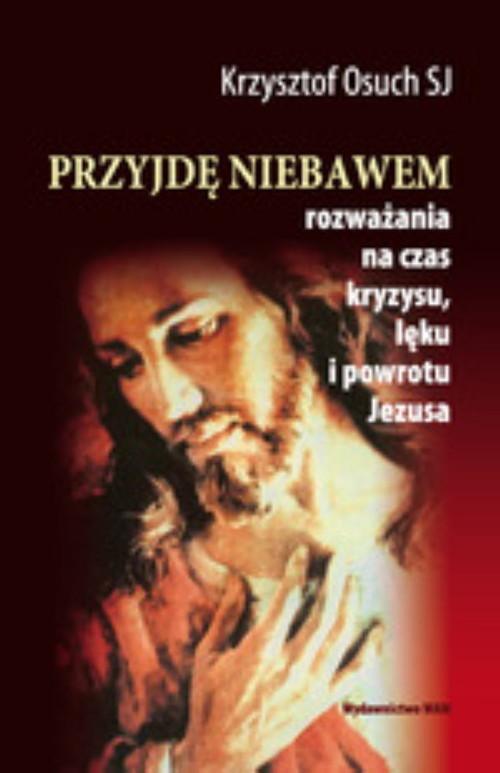 okładka Przyjdę niebawem. Rozważania na czas kryzysu, lęku i powrotu Jezusa, Książka   Osuch Krzysztof