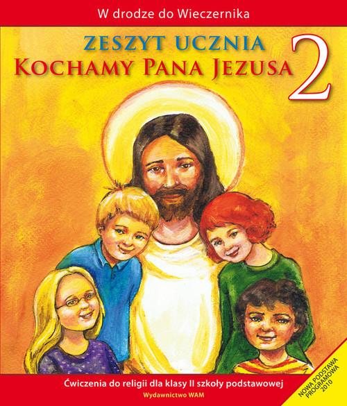 okładka Kochamy Pana Jezusa 2. Zeszyt ucznia. Szkoła podstawowa, Książka | Praca Zbiorowa