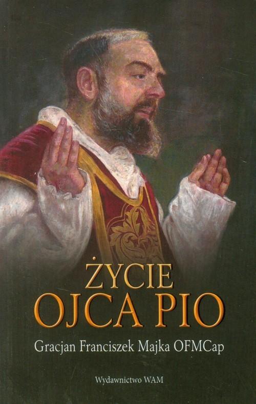 okładka Życie ojca Pio, Książka   Gracjan Franciszek Majka