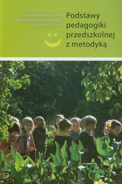 okładka Podstawy pedagogiki przedszkolnej z metodyką, Książka | Jolanta Karbowniczek, Małgorzata Kwaśniewska, Praca Zbiorowa