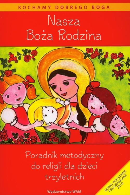 okładka Nasza Boża Rodzina Poradnik metodyczny do religii dla dzieci trzyletnich, Książka | Praca Zbiorowa
