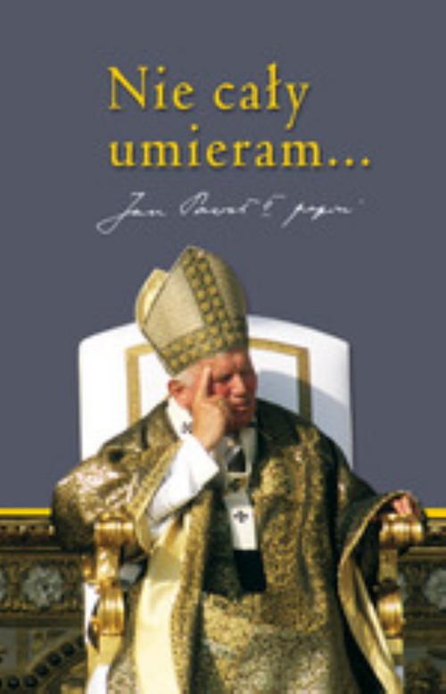 okładka Nie cały umieram. Dziedzictwo Jana Pawła II, Książka | Praca Zbiorowa