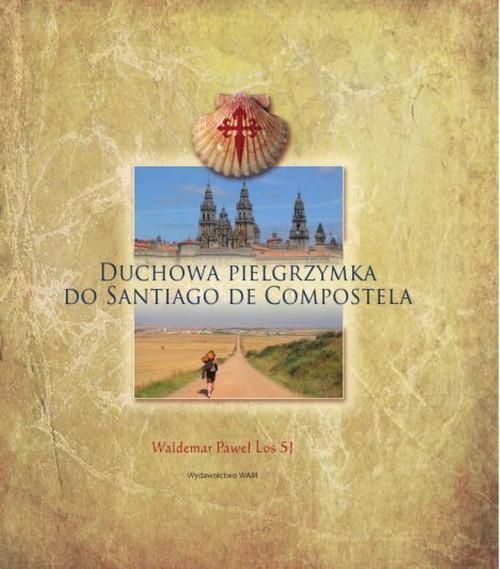 okładka Duchowa pielgrzymka do Santiago de Compostela, Książka | Waldemar Paweł Los