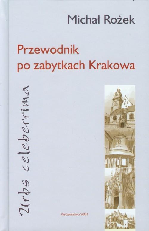 okładka Przewodnik po zabytkach Krakowa Urbs celeberrima, Książka | Rożek Michał