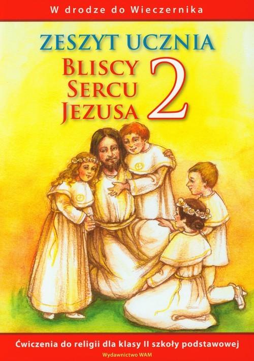 okładka Bliscy sercu Jezusa 2 Zeszyt ucznia W drodze do Wieczernika szkoła podstawowa, Książka |
