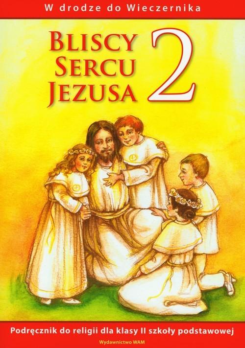 okładka Bliscy sercu Jezusa 2 Podręcznik W drodze do Wieczernika szkoła podstawowa, Książka |