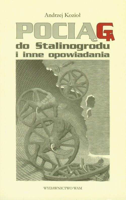 okładka Pociąg do Stalinogrodu i inne opowiadania, Książka | Kozioł Andrzej