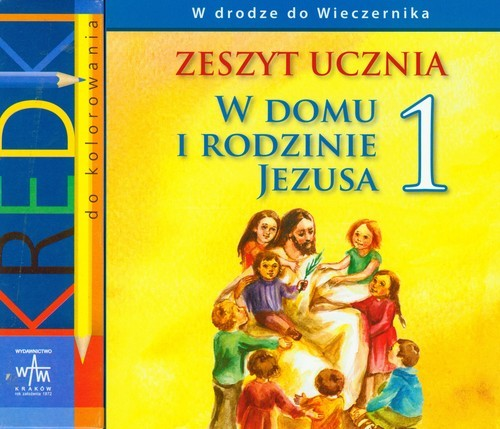 okładka W domu i rodzinie Jezusa 1 zeszyt ucznia, Książka | Kubik Władysław, Łuszczak Grzegorz, Cz Teresa