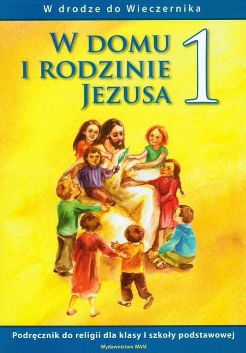 okładka W domu i rodzinie Jezusa 1 podręcznik W drodze do Wieczernika Szkoła podstawowa, Książka |