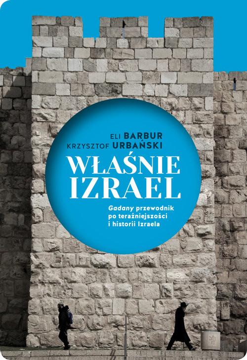 okładka Właśnie Izrael. Gadany przewodnik po Izraelu, Książka | Eli Barbur, Krzysztof Urbański