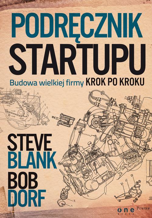 okładka Podręcznik startupu Budowa wielkiej firmy krok po krokuksiążka |  | Steve Blank, Bob Dorf