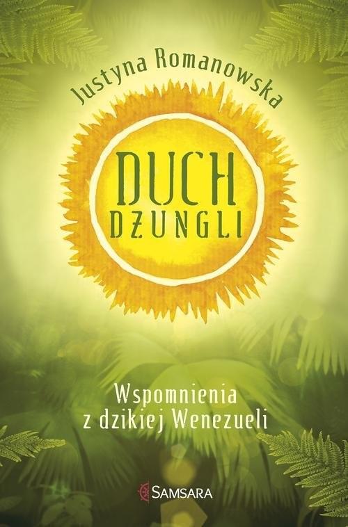 okładka Duch dżungli. Wspomnienia z dzikiej Wenezueliksiążka |  | Romanowska Justyna