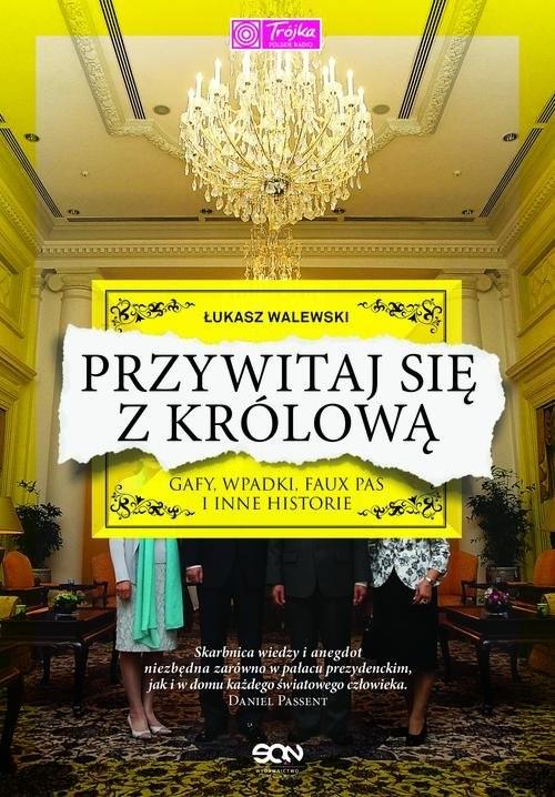 okładka Przywitaj się z królową. Gafy, wpadki, faux pas i inne historie, Książka | Walewski Łukasz