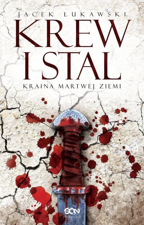 okładka Kraina Martwej Ziemi. Tom 1. Krew i stal, Książka | Jacek Łukawski