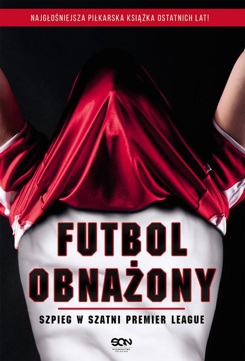 okładka Futbol obnażony. Szpieg w szatni Premier League, Książka | Anonimowy  piłkarz