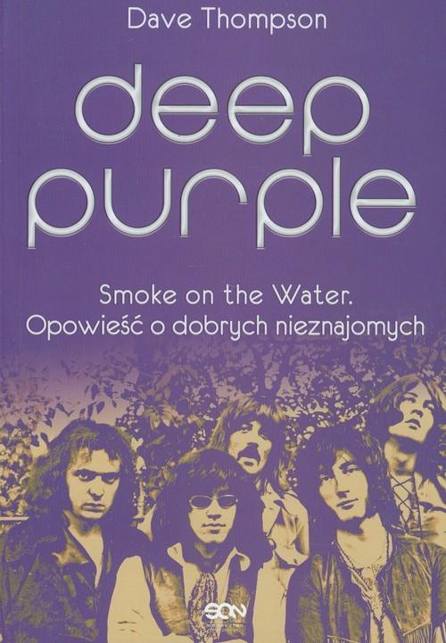 okładka Deep Purple. Smoke on the Water. Opowieść o dobrych nieznajomych, Książka | Thompson Dave