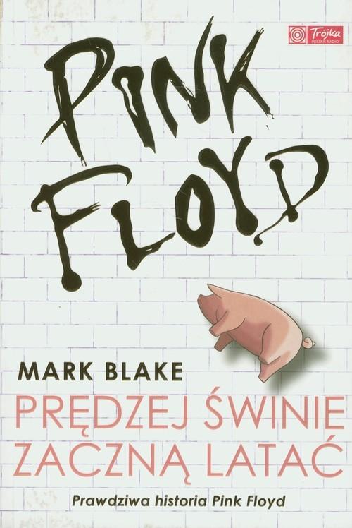 okładka Pink Floyd. Prędzej świnie zaczną latać, Książka   Blake Mark