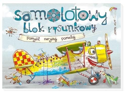 okładka Samolotowy blok rysunkowy. Pomyśl. Narysuj. Pomaluj, Książka   Nowicki Artur