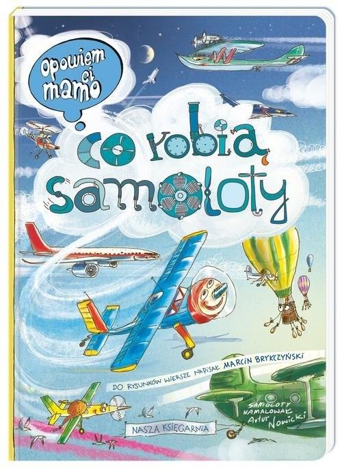 okładka Opowiem ci mamo co robią samoloty, Książka | Artur Nowicki, Marcin Brykczyński