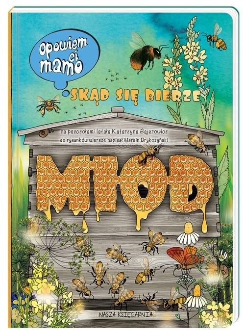okładka Opowiem ci mamo skąd się bierze miód, Książka | Katarzyna Bajerowicz, Marcin Brykczyński