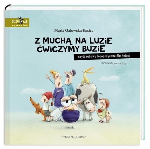 okładka Z muchą na luzie ćwiczymy buzie czyli zabawy logopedyczne dla dzieci, Książka   Galewska-Kustra Marta