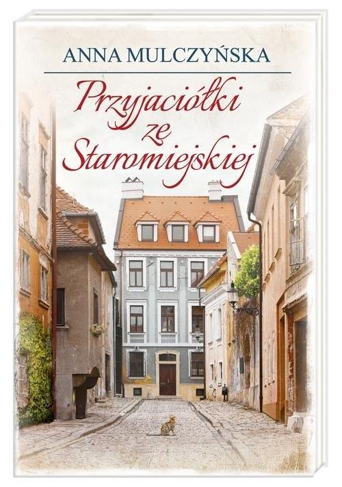 okładka Przyjaciółki ze Staromiejskiej, Książka | Anna Mulczyńska