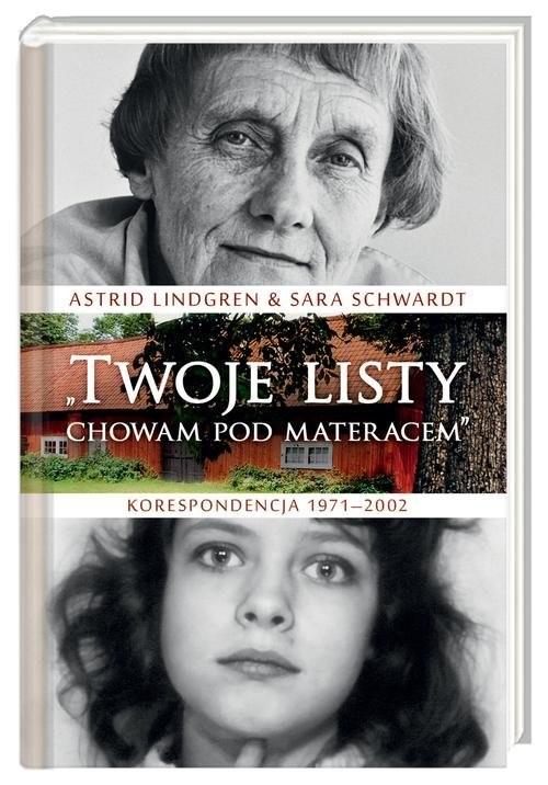 okładka Twoje listy chowam pod materacem. Korespondencja 1971–2002, Książka | Astrid Lindgren, Sara Schwardt