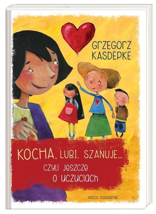 okładka Kocha, lubi, szanuje... czyli jeszcze o uczuciach, Książka | Grzegorz Kasdepke