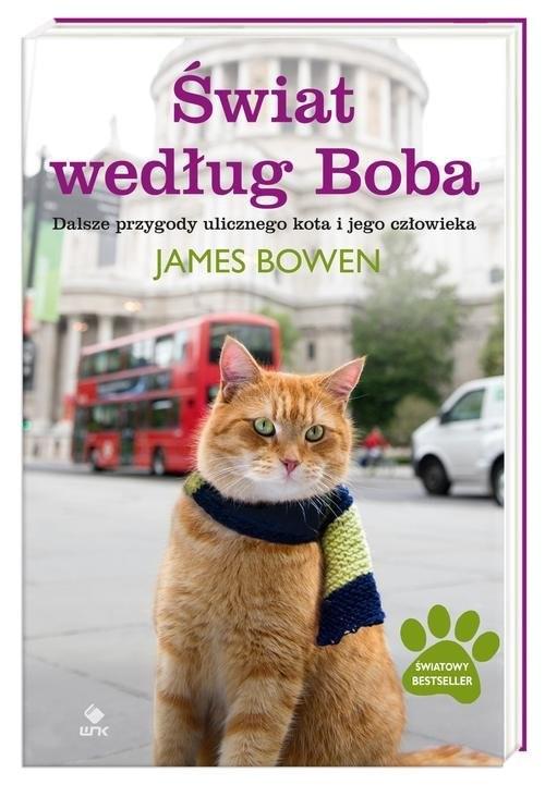 okładka Świat według Boba. Dalsze przygody ulicznego kota i jego człowieka, Książka | Bowen James