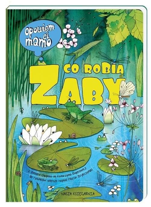 okładka Opowiem ci, mamo, co robią żaby, Książka | Katarzyna Bajerowicz, Marcin Brykczyński