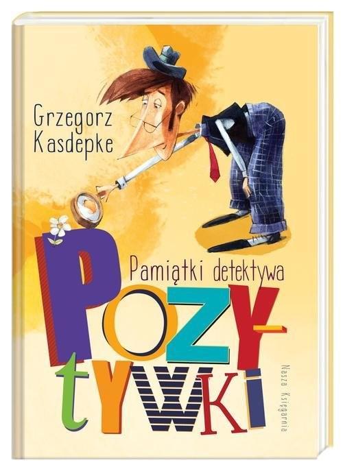okładka Pamiątki detektywa Pozytywki, Książka | Kasdepke Grzegorz
