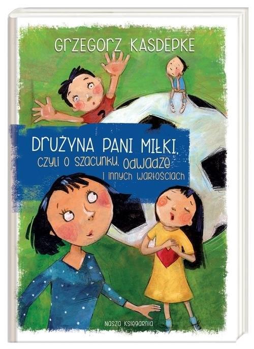 okładka Drużyna pani Miłki, czyli o szacunku, odwadze i innych wartościachksiążka |  | Kasdepke Grzegorz