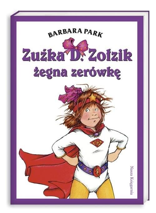 okładka Zuźka D.  Zołzik żegna zerówkę, Książka | Park Barbara