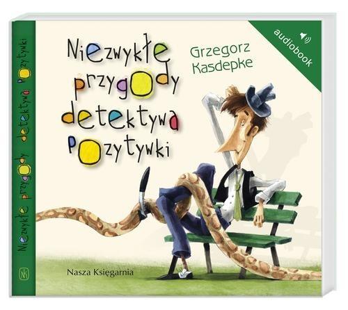okładka Niezwykłe przygody detektywa Pozytywki. Audiobook, Książka | Kasdepke Grzegorz