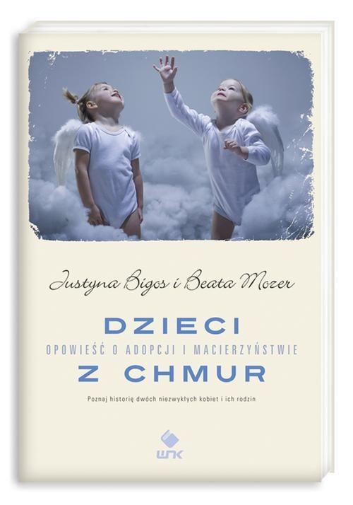okładka Dzieci z chmur. Opowieść o adopcji i macierzyństwie, Książka | Justyna Bigos, Beata Mozer