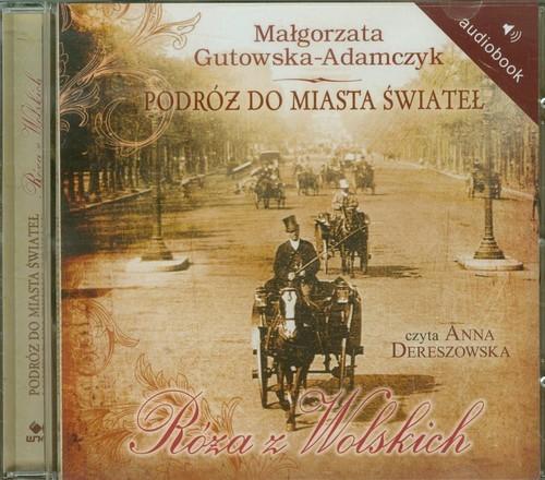 okładka Podróż do miasta świateł. Róża z Wolskich. Audiobook, Książka | Małgorzata Gutowska-Adamczyk