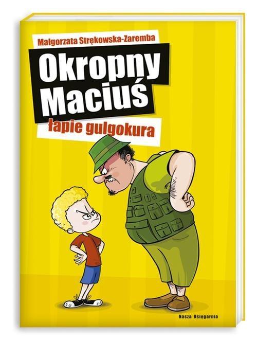 okładka Okropny Maciuś łapie gulgokura, Książka   Strękowska-Zaremba Małgorzata