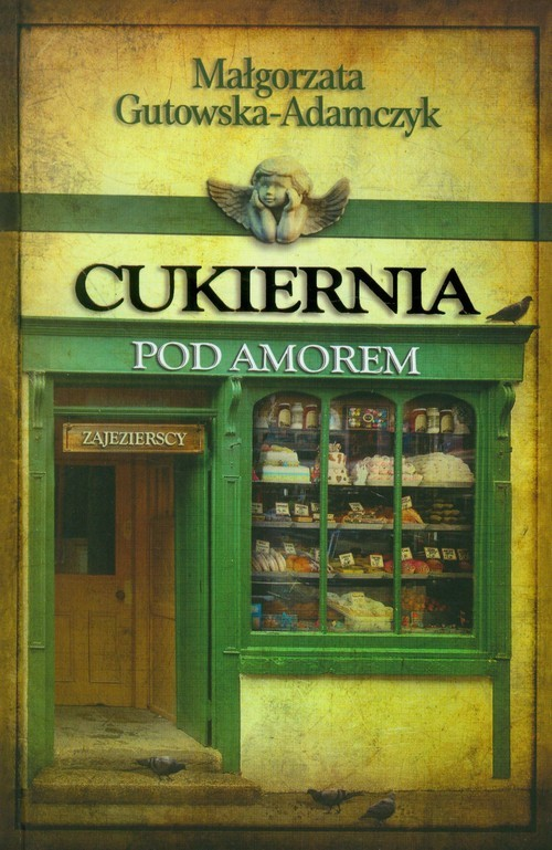 okładka Cukiernia pod Amorem. Tom 1. Zajezierscy książka |  | Gutowska-Adamczyk Małgorzata