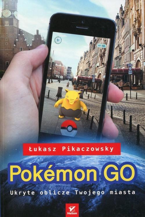 okładka Pokemon Go. Ukryte oblicze Twojego miastaksiążka |  | Pikaczowsky Łukasz