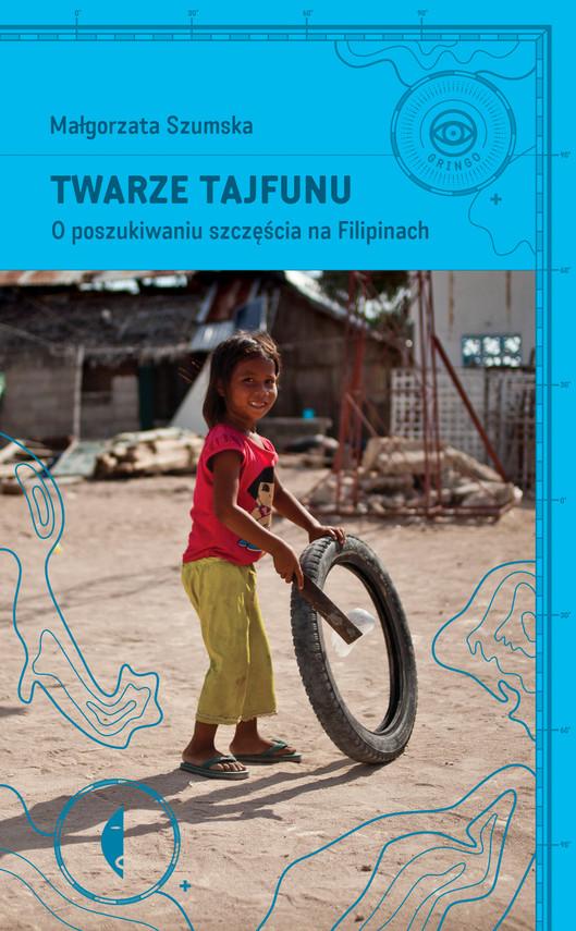 okładka Twarze tajfunu. O poszukiwaniu szczęścia na Filipinach, Książka | Szumska Małgorzata