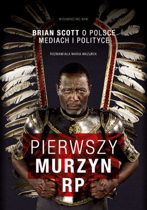 okładka Pierwszy murzyn RP. Brian Scott o Polsce, mediach i polityce, Książka | Scott Brian, Mazurek Maria